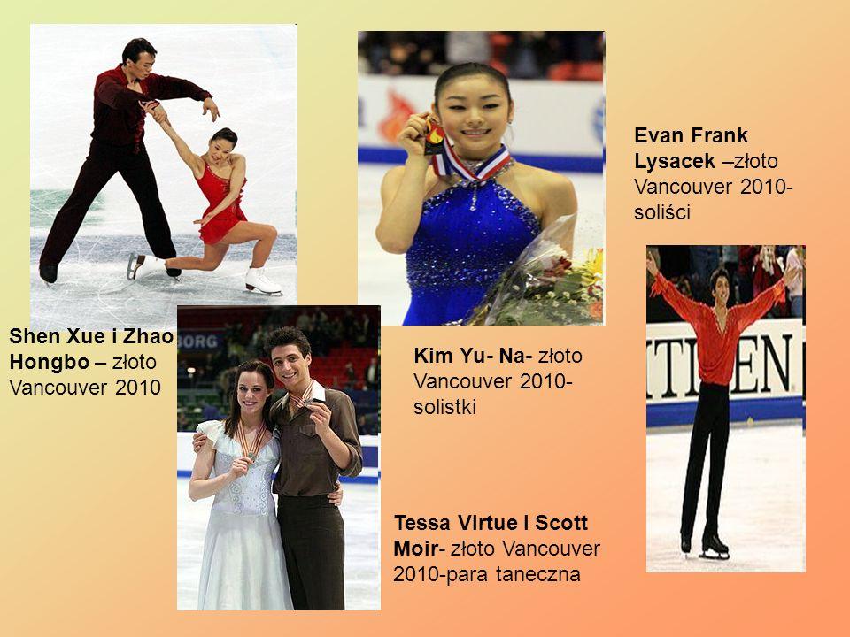 Shen Xue i Zhao Hongbo – złoto Vancouver 2010 Evan Frank Lysacek –złoto Vancouver 2010- soliści Kim Yu- Na- złoto Vancouver 2010- solistki Tessa Virtu