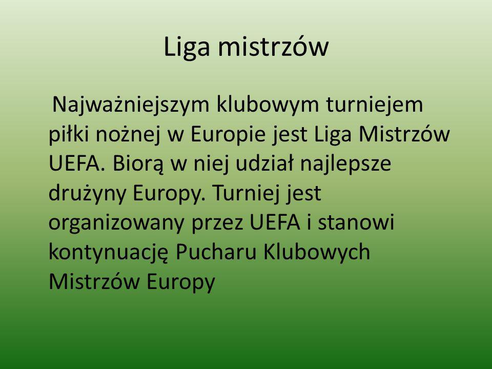 Liga mistrzów Najważniejszym klubowym turniejem piłki nożnej w Europie jest Liga Mistrzów UEFA. Biorą w niej udział najlepsze drużyny Europy. Turniej