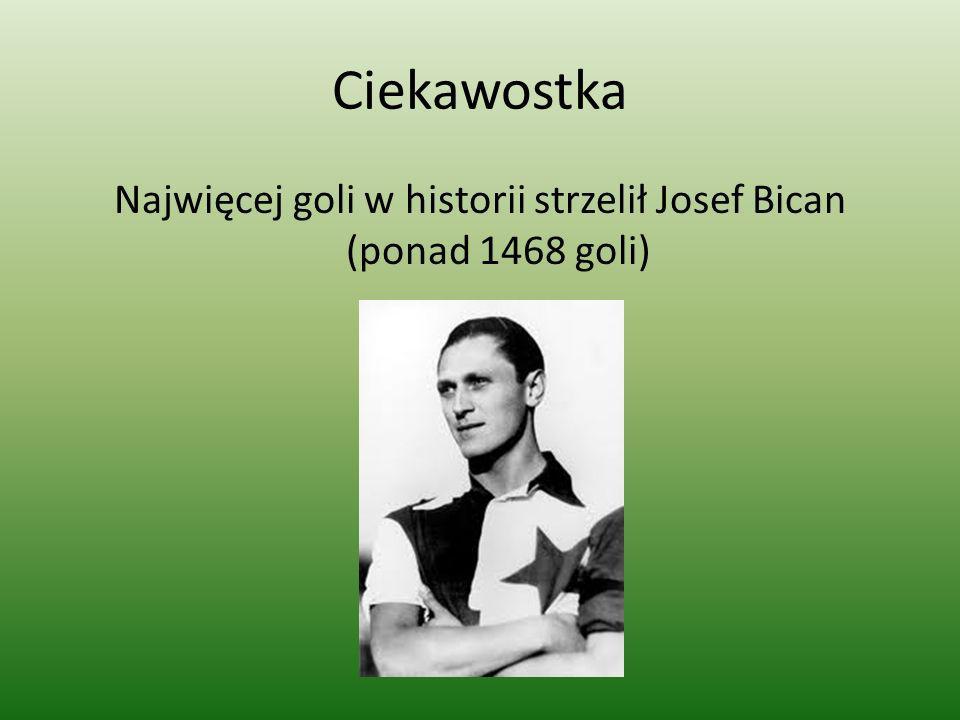 Ciekawostka Najwięcej goli w historii strzelił Josef Bican (ponad 1468 goli)