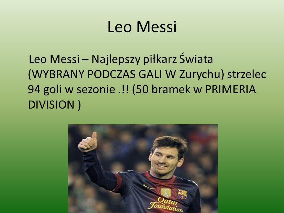 Leo Messi Leo Messi – Najlepszy piłkarz Świata (WYBRANY PODCZAS GALI W Zurychu) strzelec 94 goli w sezonie.!! (50 bramek w PRIMERIA DIVISION )