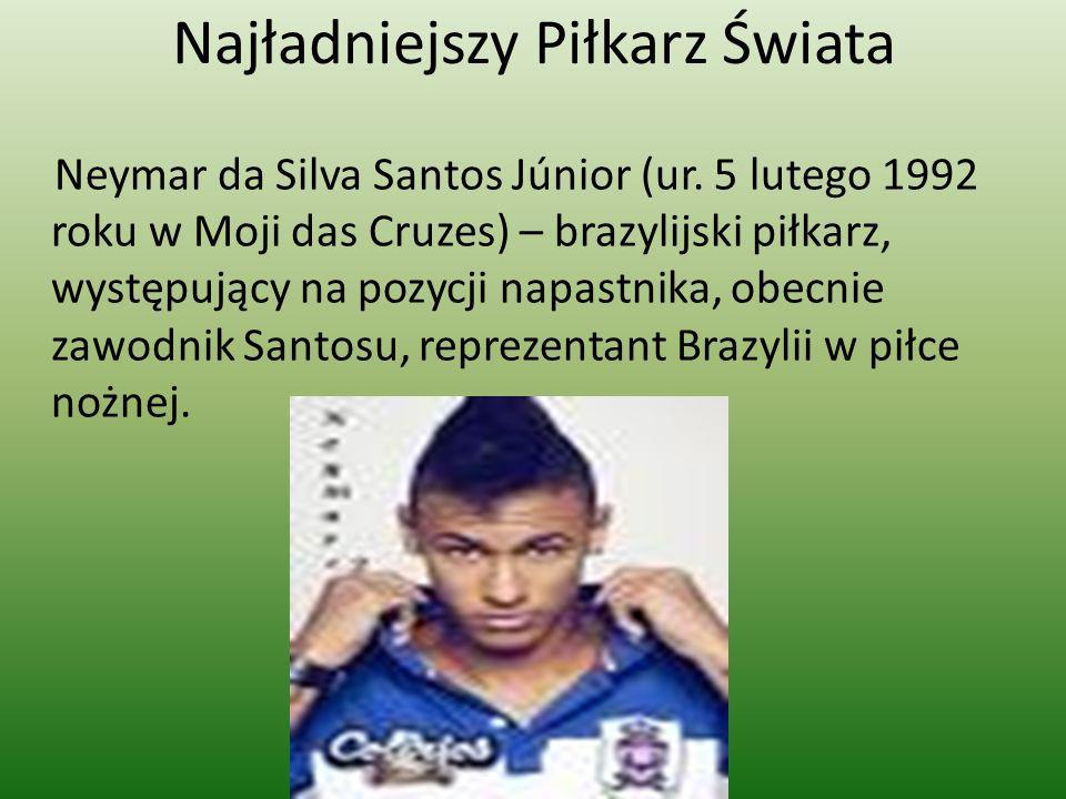 Najładniejszy Piłkarz Świata Neymar da Silva Santos Júnior (ur. 5 lutego 1992 roku w Moji das Cruzes) – brazylijski piłkarz, występujący na pozycji na