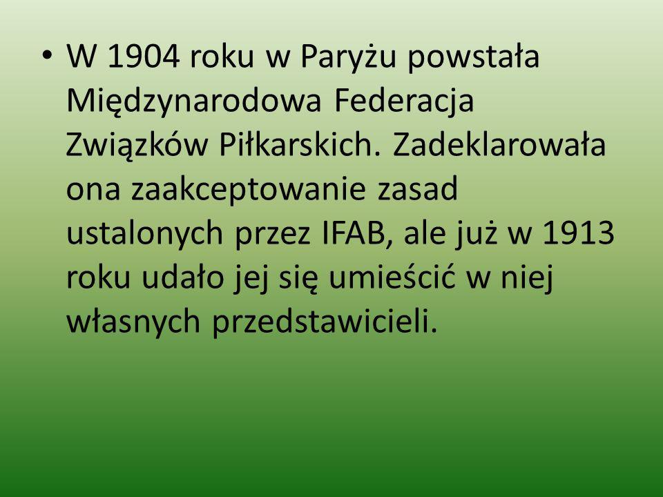 W 1904 roku w Paryżu powstała Międzynarodowa Federacja Związków Piłkarskich. Zadeklarowała ona zaakceptowanie zasad ustalonych przez IFAB, ale już w 1