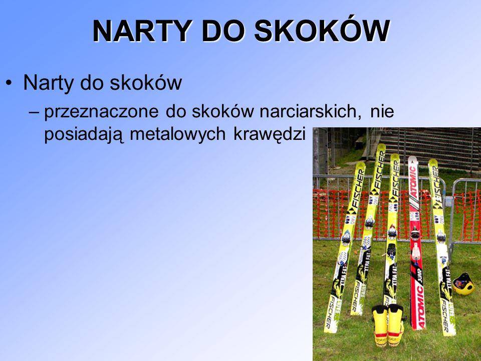 NARTY DO SKOKÓW Narty do skoków –przeznaczone do skoków narciarskich, nie posiadają metalowych krawędzi