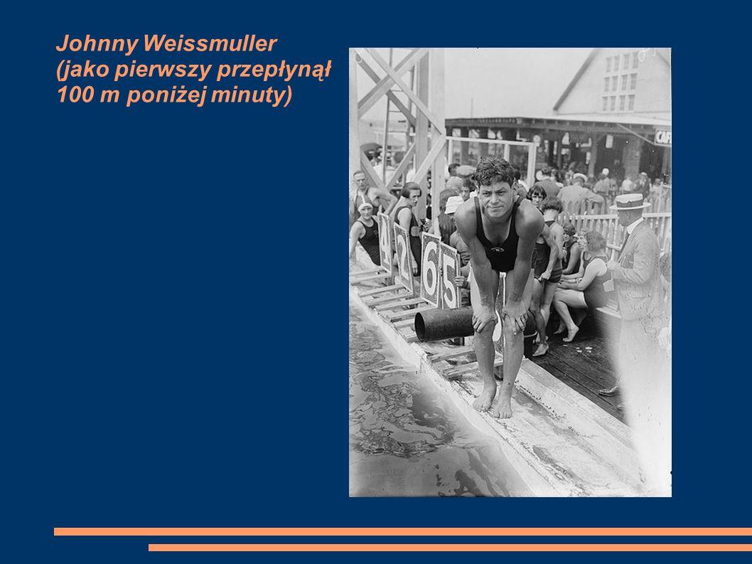 Johnny Weissmuller (jako pierwszy przepłynął 100 m poniżej minuty)