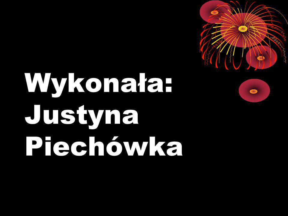 Wykonała: Justyna Piechówka