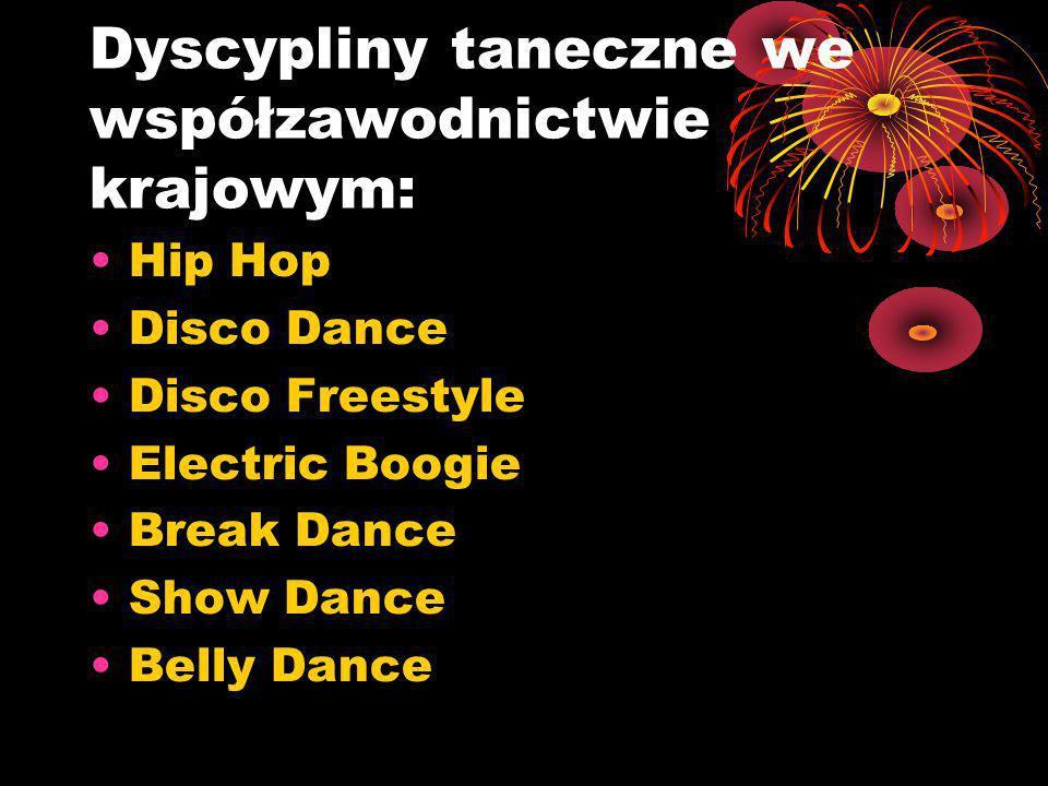 Dyscypliny taneczne we współzawodnictwie krajowym: Hip Hop Disco Dance Disco Freestyle Electric Boogie Break Dance Show Dance Belly Dance
