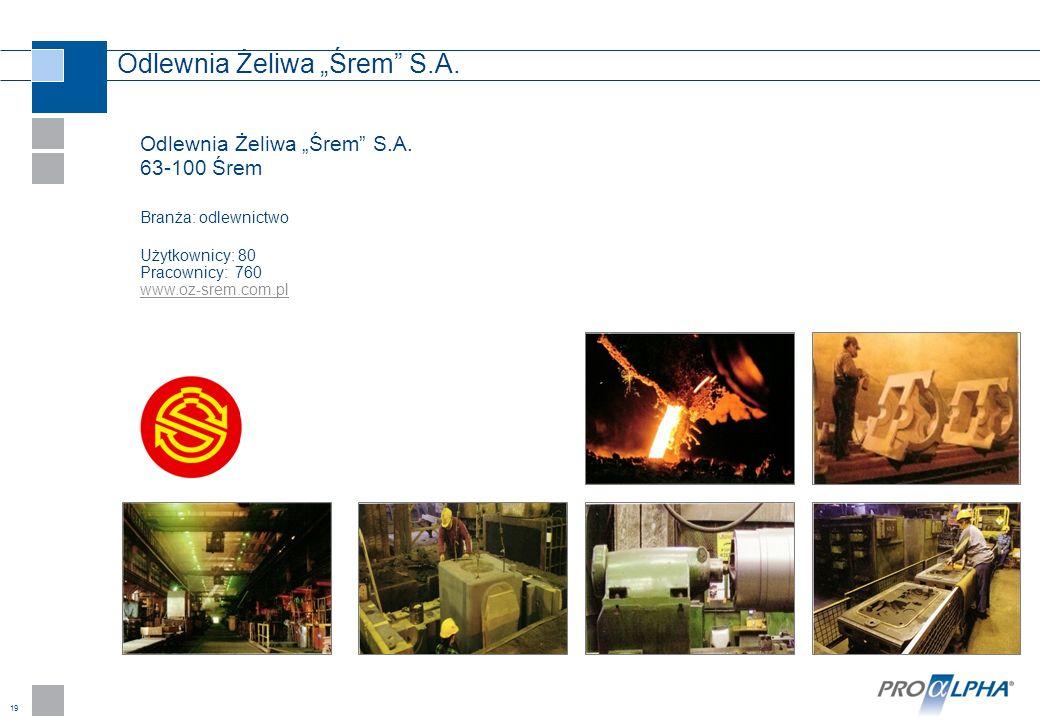 19 Odlewnia Żeliwa Śrem S.A. 63-100 Śrem Branża: odlewnictwo Użytkownicy: 80 Pracownicy: 760 www.oz-srem.com.pl