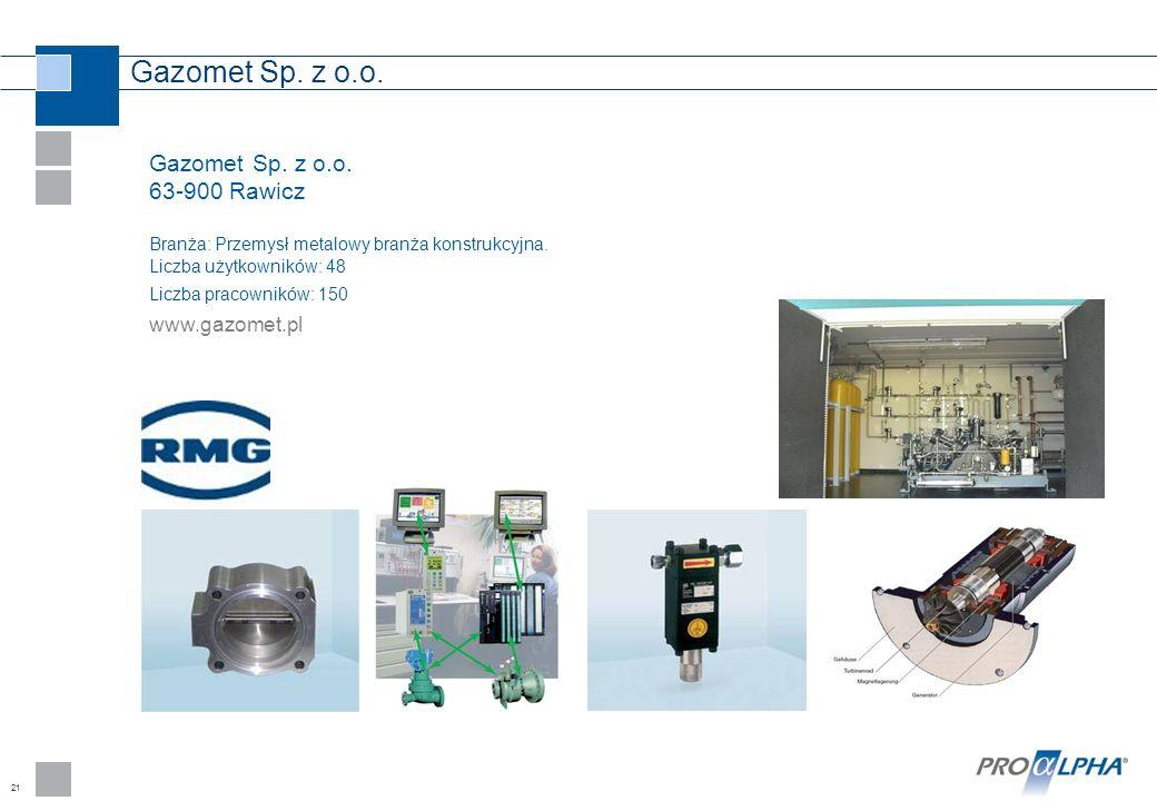 21 Gazomet Sp. z o.o. 63-900 Rawicz Branża: Przemysł metalowy branża konstrukcyjna. Liczba użytkowników: 48 Liczba pracowników: 150 www.gazomet.pl