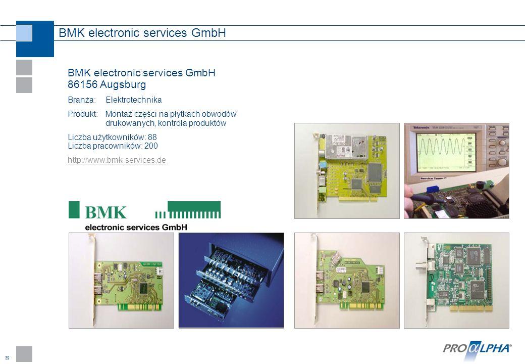 39 BMK electronic services GmbH BMK electronic services GmbH 86156 Augsburg Branża:Elektrotechnika Produkt:Montaż części na płytkach obwodów drukowany