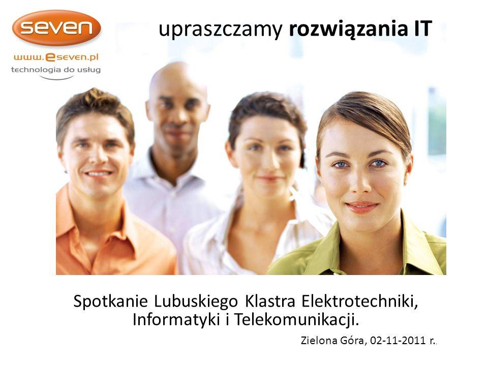 upraszczamy rozwiązania IT Spotkanie Lubuskiego Klastra Elektrotechniki, Informatyki i Telekomunikacji.