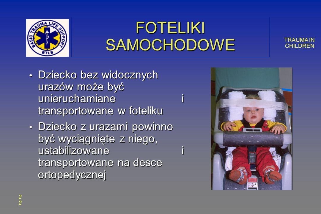 TRAUMA IN CHILDREN 2 FOTELIKI SAMOCHODOWE Dziecko bez widocznych urazów może być unieruchamiane i transportowane w foteliku Dziecko bez widocznych urazów może być unieruchamiane i transportowane w foteliku Dziecko z urazami powinno być wyciągnięte z niego, ustabilizowane i transportowane na desce ortopedycznej Dziecko z urazami powinno być wyciągnięte z niego, ustabilizowane i transportowane na desce ortopedycznej