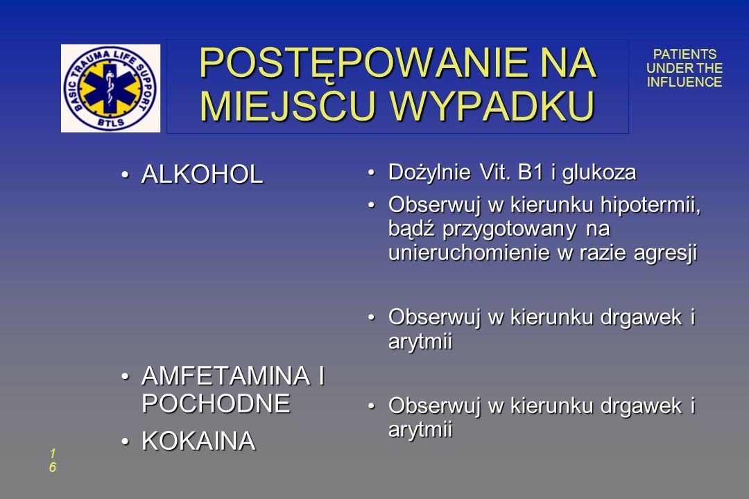 PATIENTS UNDER THE INFLUENCE 1616 POSTĘPOWANIE NA MIEJSCU WYPADKU ALKOHOL ALKOHOL AMFETAMINA I POCHODNE AMFETAMINA I POCHODNE KOKAINA KOKAINA Dożylnie Vit.