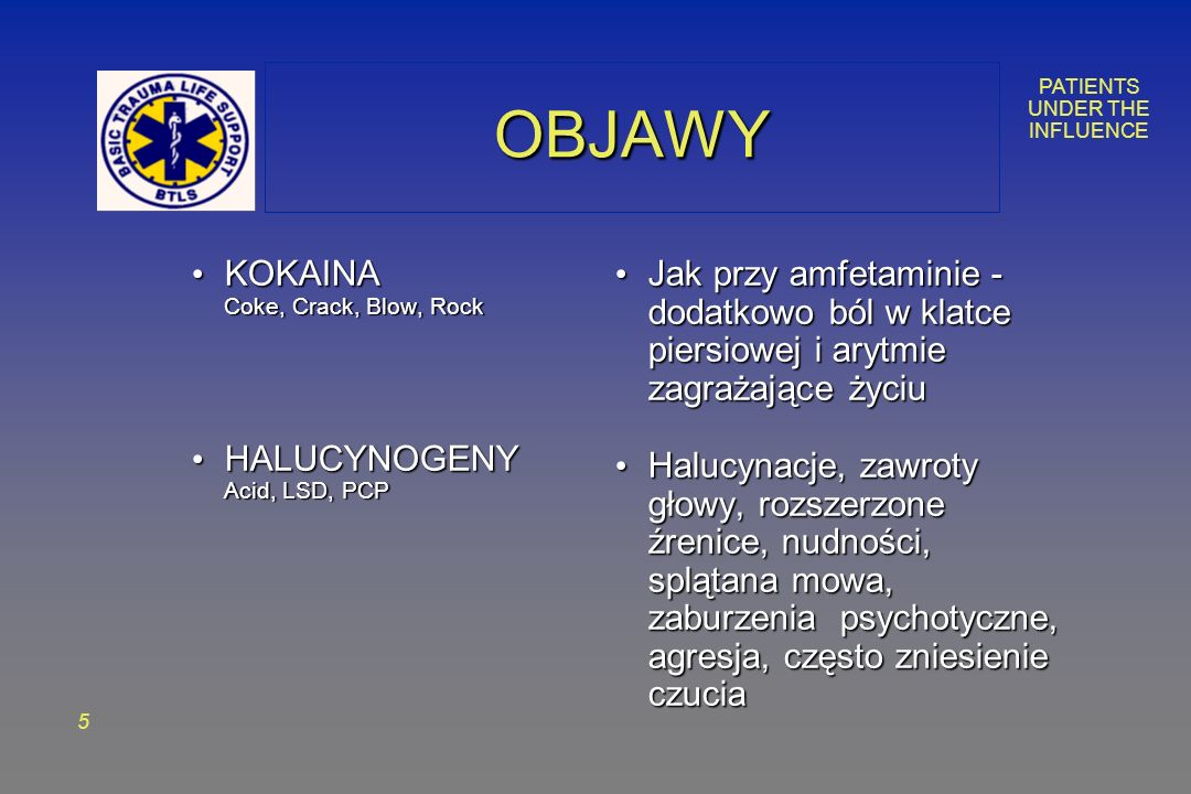PATIENTS UNDER THE INFLUENCE 5 OBJAWYOBJAWY KOKAINA Coke, Crack, Blow, Rock KOKAINA Coke, Crack, Blow, Rock HALUCYNOGENY Acid, LSD, PCP HALUCYNOGENY A