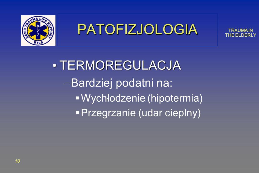 TRAUMA IN THE ELDERLY 10 PATOFIZJOLOGIAPATOFIZJOLOGIA TERMOREGULACJA TERMOREGULACJA – Bardziej podatni na: Wychłodzenie (hipotermia) Przegrzanie (udar cieplny)