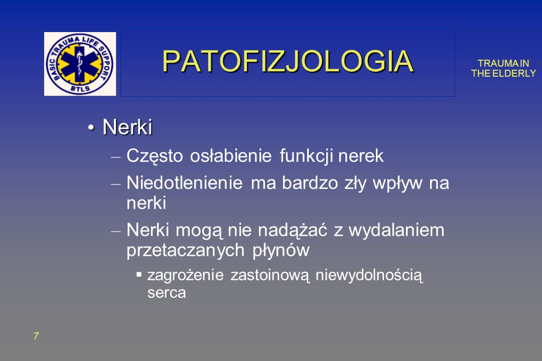 TRAUMA IN THE ELDERLY 7 PATOFIZJOLOGIAPATOFIZJOLOGIA Nerki Nerki – Często osłabienie funkcji nerek – Niedotlenienie ma bardzo zły wpływ na nerki – Nerki mogą nie nadążać z wydalaniem przetaczanych płynów zagrożenie zastoinową niewydolnością serca