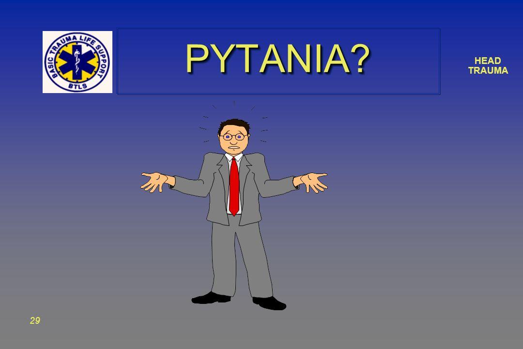 HEAD TRAUMA 29 PYTANIA?PYTANIA?