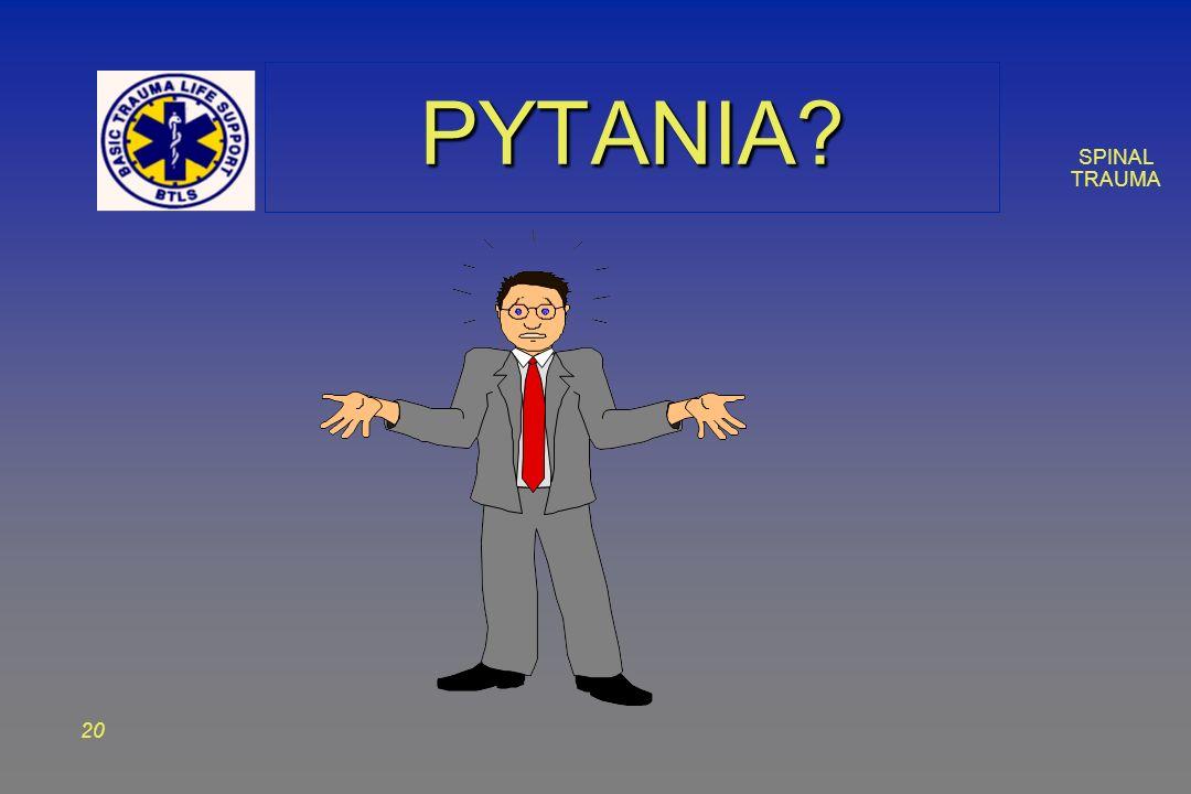 SPINAL TRAUMA 20 PYTANIA?PYTANIA?