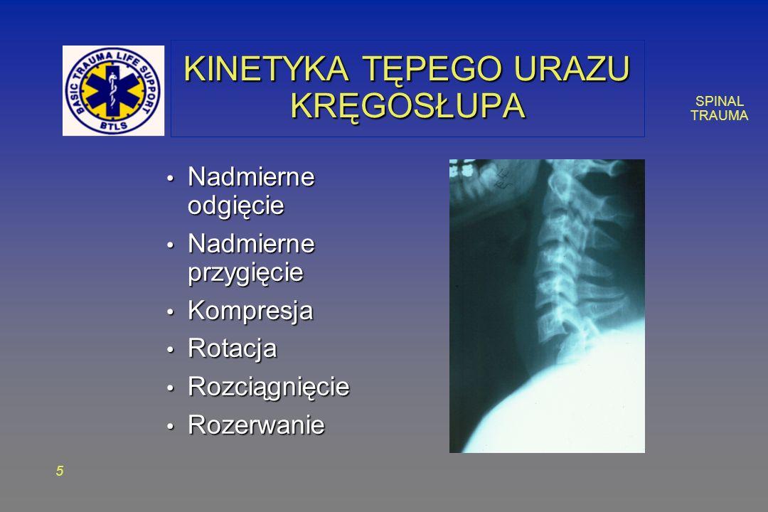 SPINAL TRAUMA 6 URAZ RDZENIA KRĘGOWEGO Pierwotny uraz rdzenia Pierwotny uraz rdzenia – Uszkodzenie jest natychmiastowe i nieodwracalne – Rdzeń zostaje przecięty, rozerwany, zgnieciony lub traci dopływ krwi Wtórny uraz rdzenia Wtórny uraz rdzenia – Uraz rdzenia rozwija się później z powodu: Niedotlenienia, obrzęku, niedociśnienia tętniczego, ucisku od obrzęku lub krwawienia dookoła rdzenia Prawidłowe postępowanie z poszkodowanym powinno zminimalizować uraz wtórny