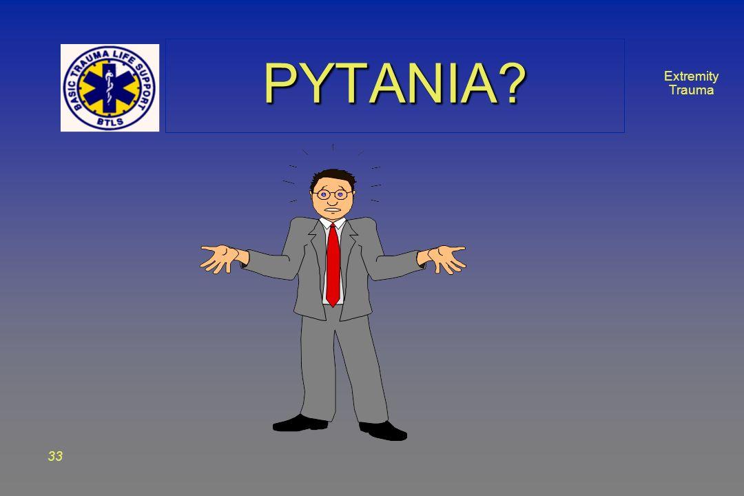 Extremity Trauma 33 PYTANIA?PYTANIA?