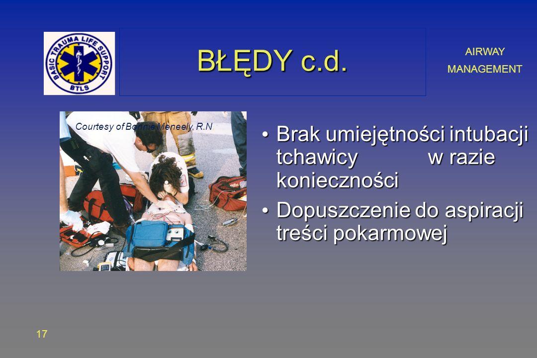 AIRWAY MANAGEMENT 17 BŁĘDY c.d. Brak umiejętności intubacji tchawicy w razie konieczności Brak umiejętności intubacji tchawicy w razie konieczności Do