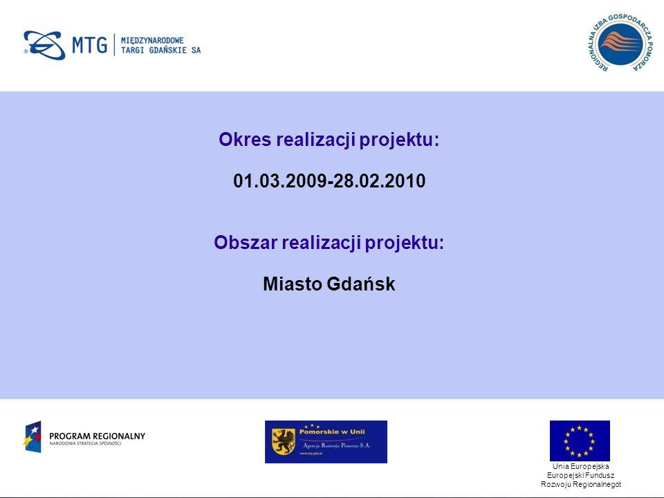 Unia Europejska Europejski Fundusz Rozwoju Regionalnegot Okres realizacji projektu: 01.03.2009-28.02.2010 Obszar realizacji projektu: Miasto Gdańsk