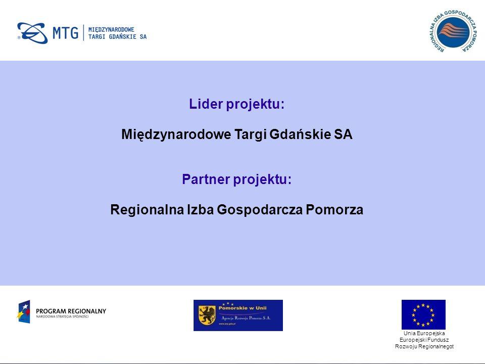 Unia Europejska Europejski Fundusz Rozwoju Regionalnegot Lider projektu: Międzynarodowe Targi Gdańskie SA Partner projektu: Regionalna Izba Gospodarcza Pomorza