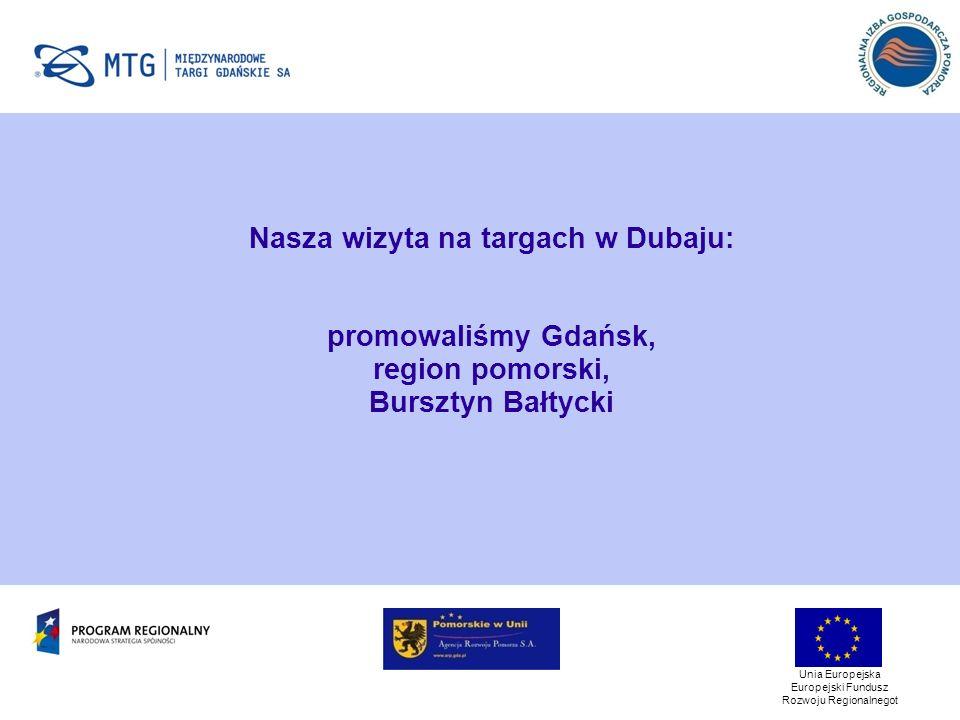 Nasza wizyta na targach w Dubaju: promowaliśmy Gdańsk, region pomorski, Bursztyn Bałtycki Unia Europejska Europejski Fundusz Rozwoju Regionalnegot