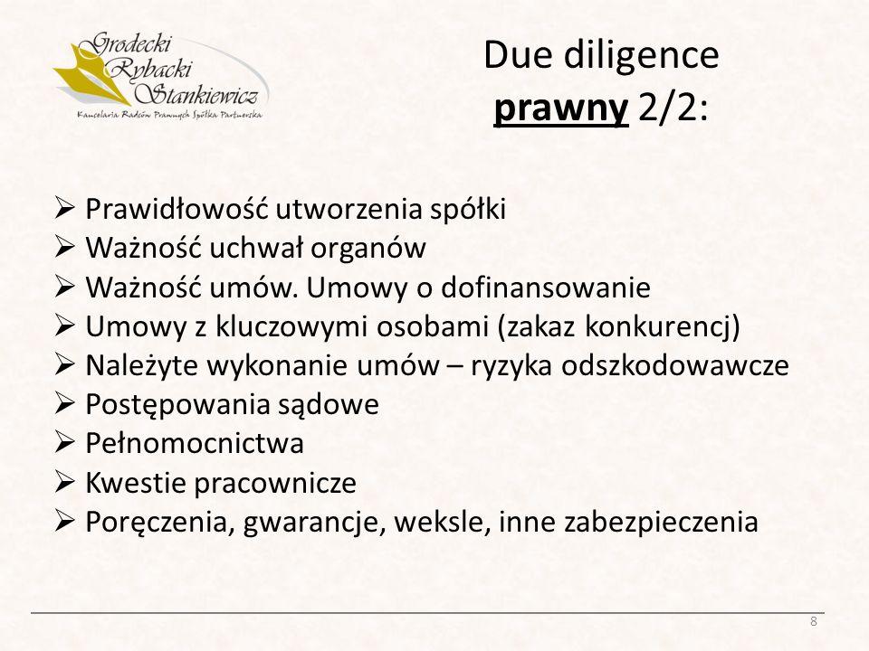 Due diligence prawny 2/2: Prawidłowość utworzenia spółki Ważność uchwał organów Ważność umów. Umowy o dofinansowanie Umowy z kluczowymi osobami (zakaz