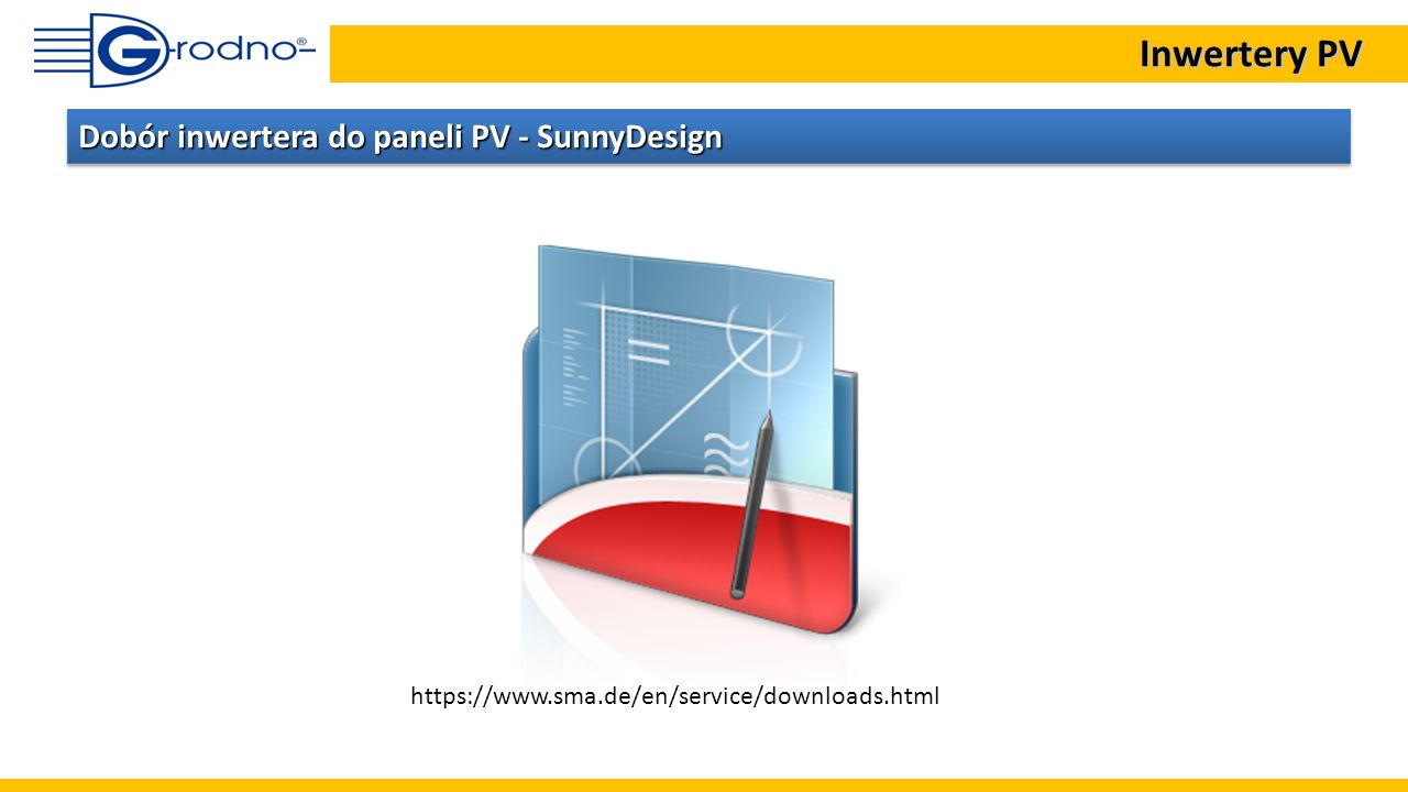 Inwertery PV Inwertery PV Dobór inwertera do paneli PV - SunnyDesign https://www.sma.de/en/service/downloads.html