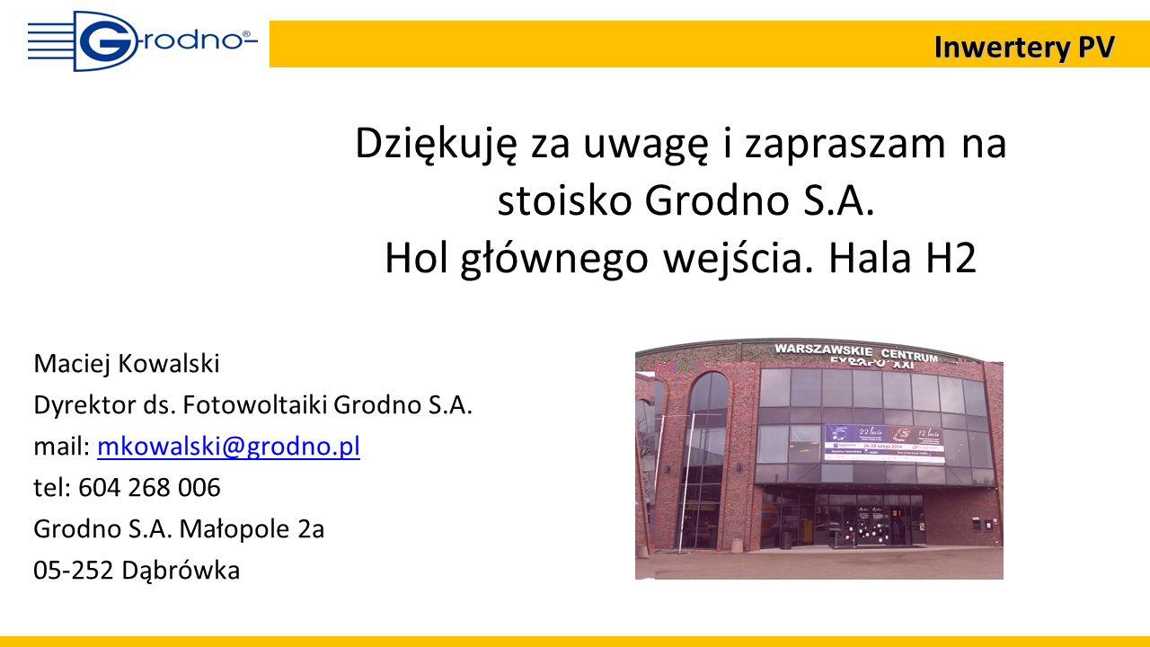 Dziękuję za uwagę i zapraszam na stoisko Grodno S.A. Hol głównego wejścia. Hala H2 Maciej Kowalski Dyrektor ds. Fotowoltaiki Grodno S.A. mail: mkowals