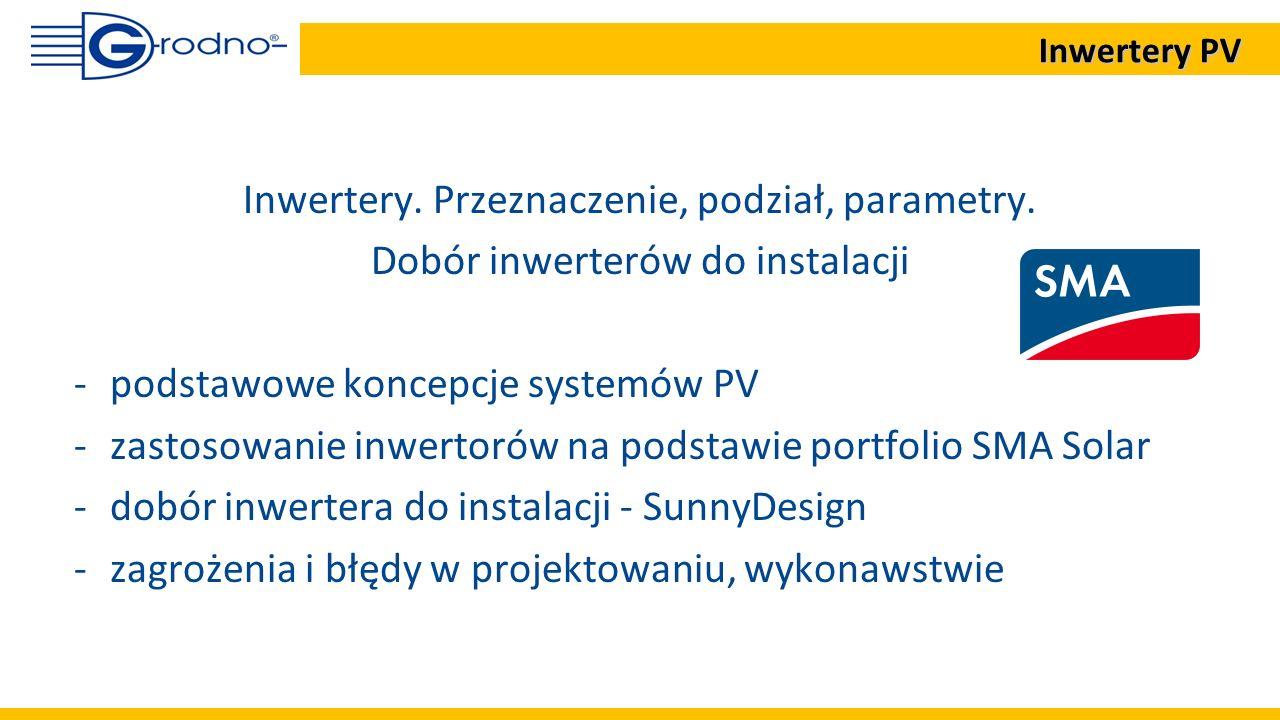 Panele fotowotaiczne Falownik sieciowy Sieć energetyczna System połączony z publiczną siecią energetyczną typu on-grid Podstawowe koncepcje systemów PV Inwertery PV Inwertery PV