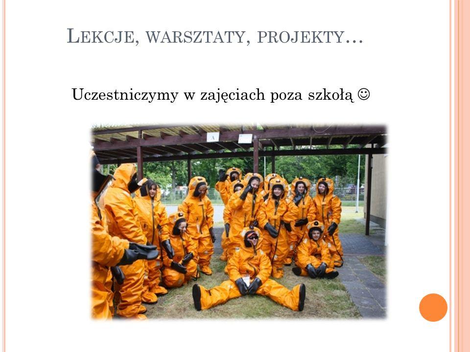 L EKCJE, WARSZTATY, PROJEKTY … Uczestniczymy w zajęciach poza szkołą
