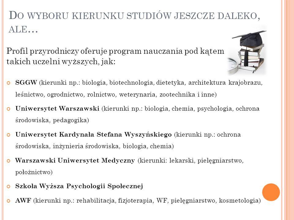 D O WYBORU KIERUNKU STUDIÓW JESZCZE DALEKO, ALE … Profil przyrodniczy oferuje program nauczania pod kątem takich uczelni wyższych, jak: SGGW (kierunki