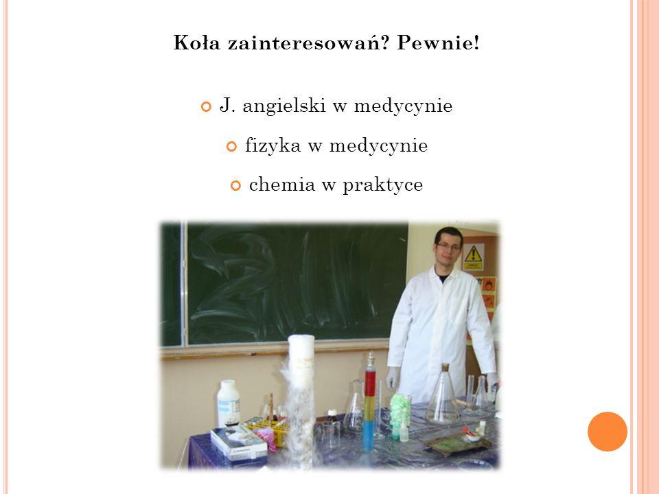 Koła zainteresowań? Pewnie! J. angielski w medycynie fizyka w medycynie chemia w praktyce