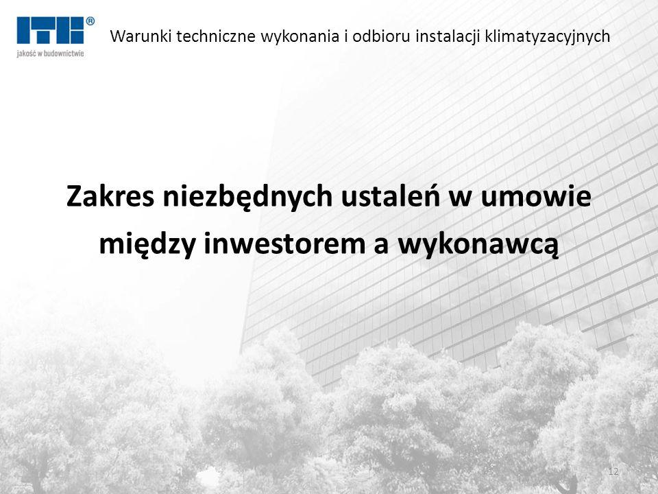Warunki techniczne wykonania i odbioru instalacji klimatyzacyjnych Zakres niezbędnych ustaleń w umowie między inwestorem a wykonawcą 12