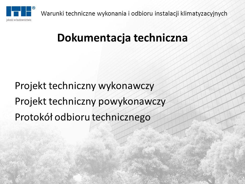 Warunki techniczne wykonania i odbioru instalacji klimatyzacyjnych Dokumentacja techniczna Projekt techniczny wykonawczy Projekt techniczny powykonawc