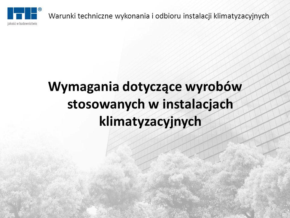 Warunki techniczne wykonania i odbioru instalacji klimatyzacyjnych Wymagania dotyczące wyrobów stosowanych w instalacjach klimatyzacyjnych 5