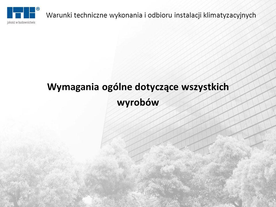 Warunki techniczne wykonania i odbioru instalacji klimatyzacyjnych Wymagania ogólne dotyczące wszystkich wyrobów 6