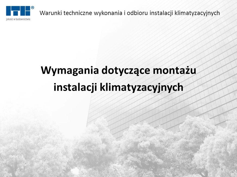 Warunki techniczne wykonania i odbioru instalacji klimatyzacyjnych Wymagania dotyczące montażu instalacji klimatyzacyjnych 8