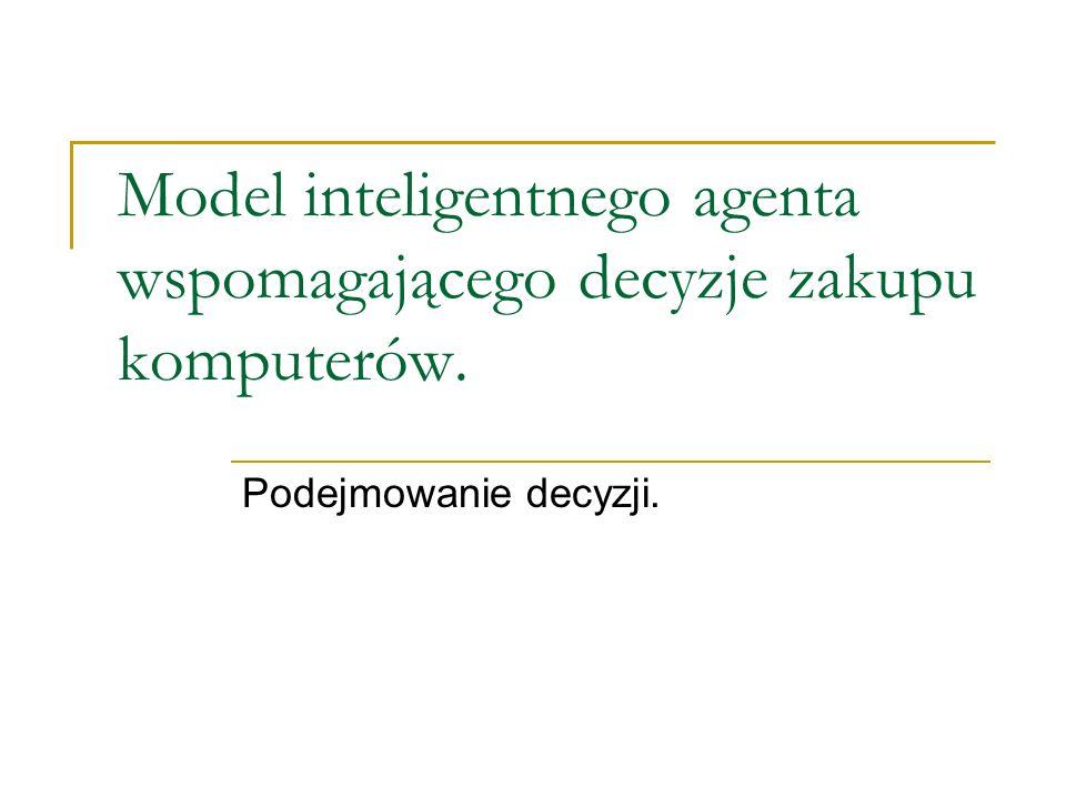 Model inteligentnego agenta wspomagającego decyzje zakupu komputerów. Podejmowanie decyzji.