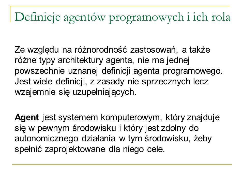 Definicje agentów programowych i ich rola Ze względu na różnorodność zastosowań, a także różne typy architektury agenta, nie ma jednej powszechnie uznanej definicji agenta programowego.