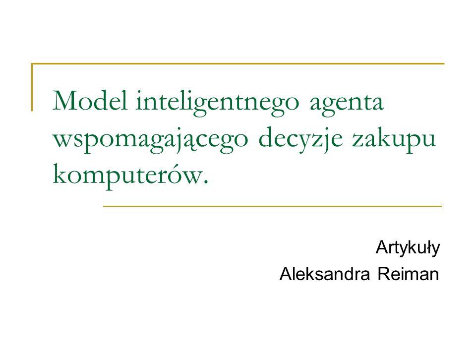 Model inteligentnego agenta wspomagającego decyzje zakupu komputerów. Artykuły Aleksandra Reiman