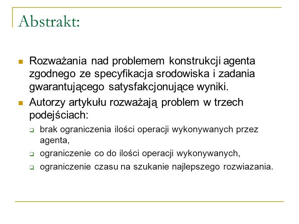 Abstrakt: Rozważania nad problemem konstrukcji agenta zgodnego ze specyfikacja srodowiska i zadania gwarantującego satysfakcjonujące wyniki. Autorzy a