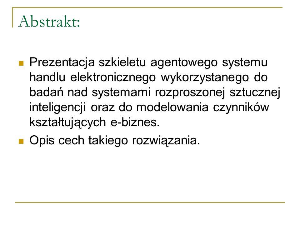 Abstrakt: Prezentacja szkieletu agentowego systemu handlu elektronicznego wykorzystanego do badań nad systemami rozproszonej sztucznej inteligencji or