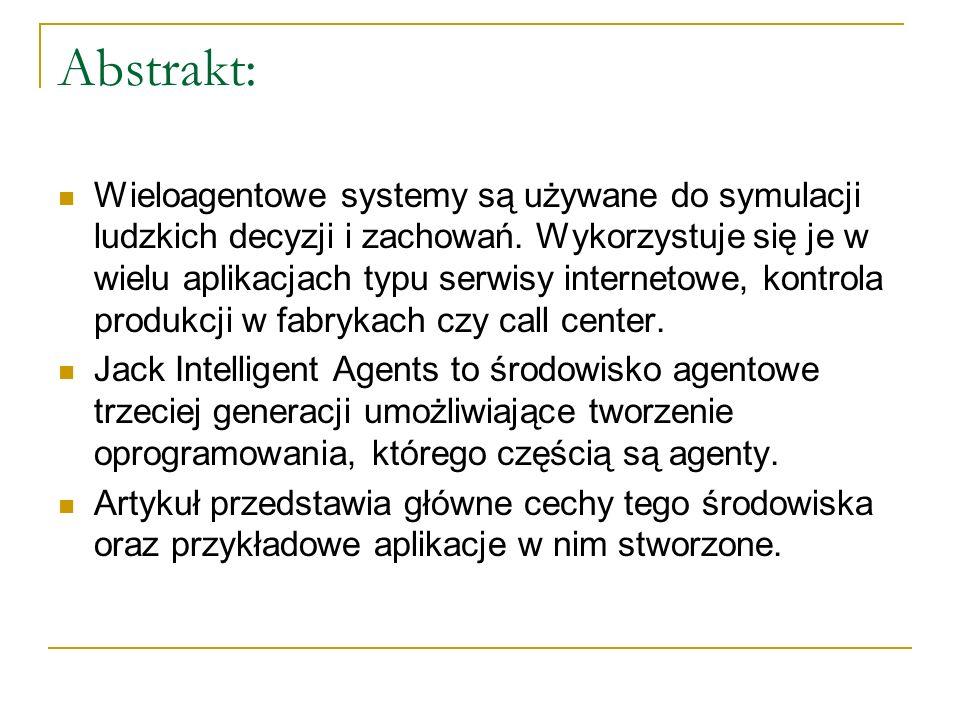 Abstrakt: Wieloagentowe systemy są używane do symulacji ludzkich decyzji i zachowań. Wykorzystuje się je w wielu aplikacjach typu serwisy internetowe,