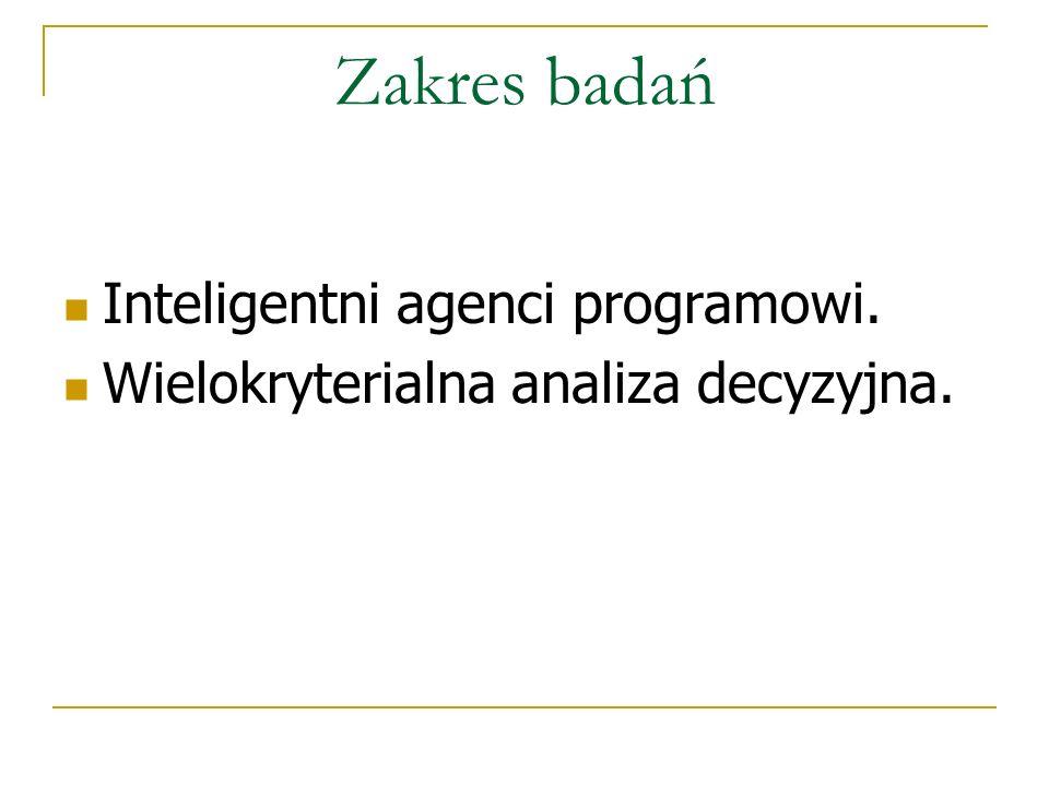 Zakres badań Inteligentni agenci programowi. Wielokryterialna analiza decyzyjna.