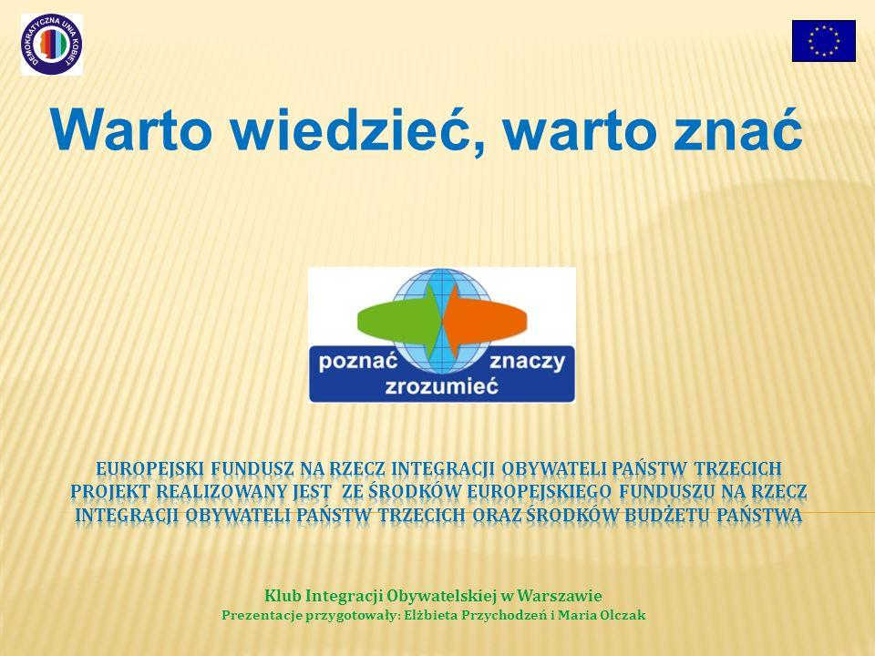 Warto wiedzieć, warto znać Klub Integracji Obywatelskiej w Warszawie Prezentacje przygotowały: Elżbieta Przychodzeń i Maria Olczak