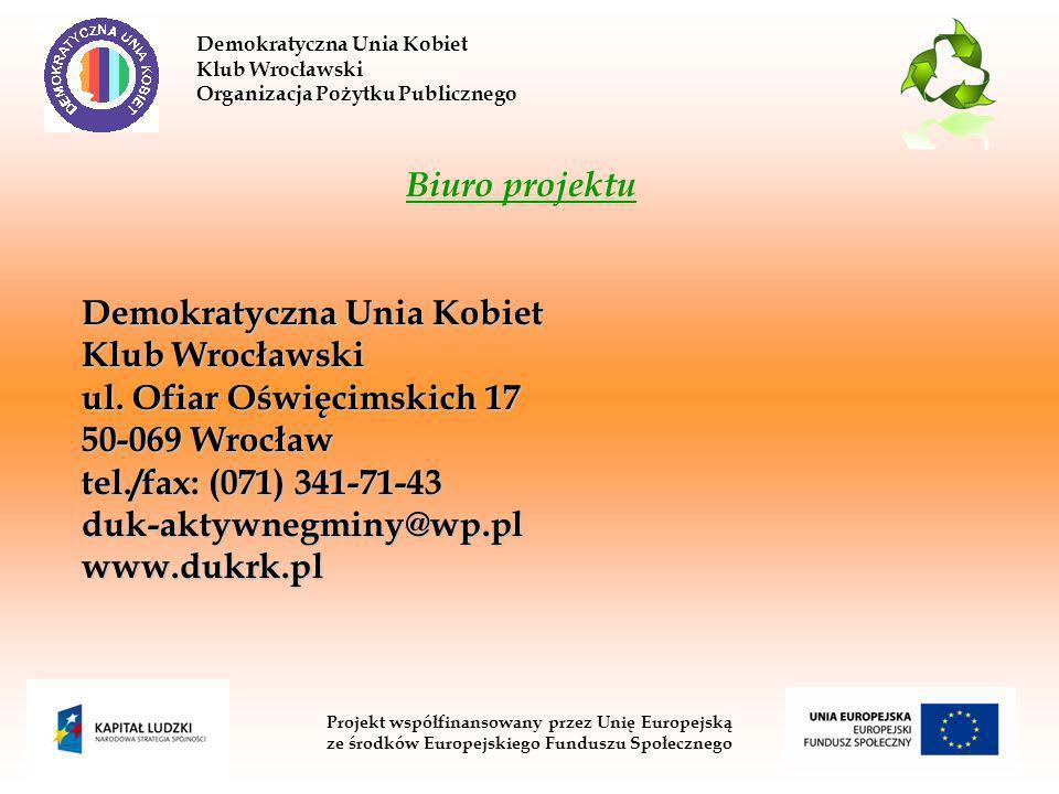 Demokratyczna Unia Kobiet Klub Wrocławski Organizacja Pożytku Publicznego Projekt współfinansowany przez Unię Europejską ze środków Europejskiego Funduszu Społecznego Biuro projektu Demokratyczna Unia Kobiet Klub Wrocławski ul.