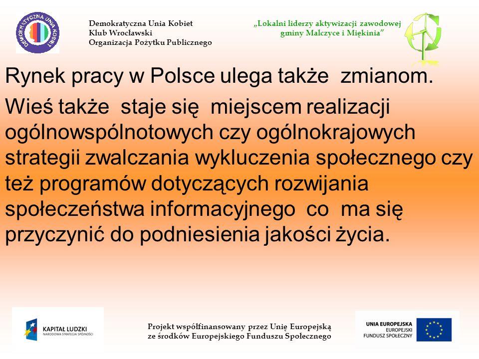 Rynek pracy w Polsce ulega także zmianom. Wieś także staje się miejscem realizacji ogólnowspólnotowych czy ogólnokrajowych strategii zwalczania wykluc