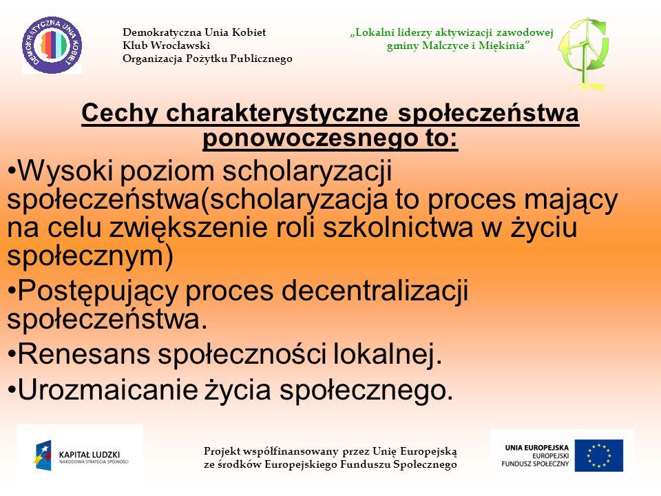 Cechy charakterystyczne społeczeństwa ponowoczesnego to: Wysoki poziom scholaryzacji społeczeństwa(scholaryzacja to proces mający na celu zwiększenie